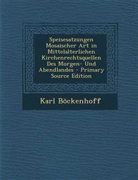 Speisesatzungen Mosaischer Art in Mittelalterlichen Kirchenrechtsquellen Des Morgen- Und Abendlandes - Primary Source Edition