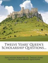 Twelve Years' Queen's Scholarship Questions...