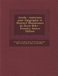 Amida : materiaux pour lépigraphie et lhistoire Musulmanes du Diyar-Bekr