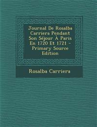 Journal de Rosalba Carriera Pendant Son Sejour a Paris En 1720 Et 1721 - Primary Source Edition