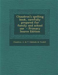 Chaudron's Spelling Book, Carefully Prepared for Family and School Use - Primary Source Edition