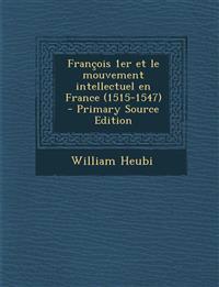 François 1er et le mouvement intellectuel en France (1515-1547)