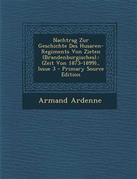 Nachtrag Zur Geschichte Des Husaren-Regiments Von Zieten (Brandenburgisches).: (Zeit Von 1873-1899)., Issue 3 - Primary Source Edition