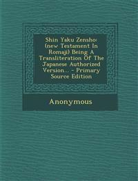 Shin Yaku Zensho: (new Testament In Romaji) Being A Transliteration Of The Japanese Authorized Version...