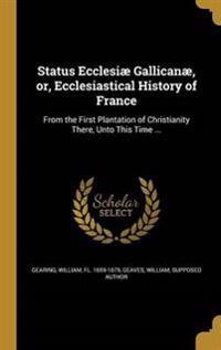 STATUS ECCLESIAE GALLICANAE OR