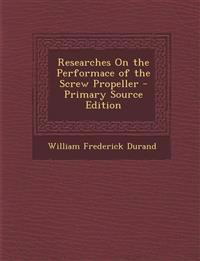 Researches on the Performace of the Screw Propeller - Primary Source Edition