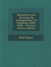 Skandinavernes Korstog Og Andagtsreiser Til Palæstina (1000-1350) - Primary Source Edition