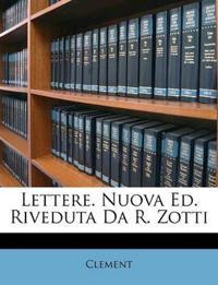 Lettere. Nuova Ed. Riveduta Da R. Zotti
