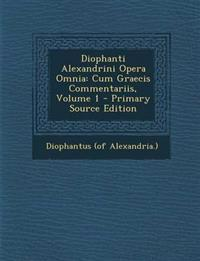 Diophanti Alexandrini Opera Omnia: Cum Graecis Commentariis, Volume 1 - Primary Source Edition