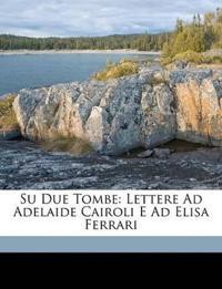 Su Due Tombe: Lettere Ad Adelaide Cairoli E Ad Elisa Ferrari