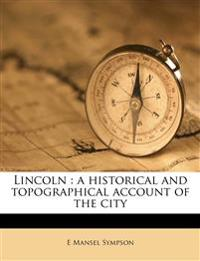 Lincoln : a historical and topographical account of the city