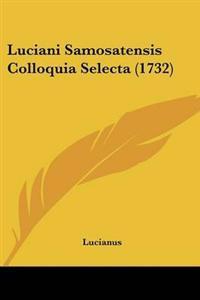 Luciani Samosatensis Colloquia Selecta