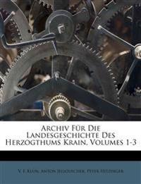Archiv Für Die Landesgeschichte Des Herzogthums Krain, Volumes 1-3