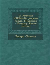 La Jeunesse d'Hölderlin jusqu'au roman d'Hypérion  - Primary Source Edition