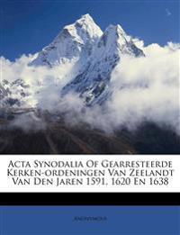 Acta Synodalia Of Gearresteerde Kerken-ordeningen Van Zeelandt Van Den Jaren 1591, 1620 En 1638