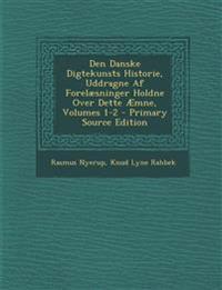 Den Danske Digtekunsts Historie, Uddragne AF Forelaesninger Holdne Over Dette Aemne, Volumes 1-2