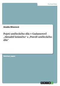 "Pojeti Um Leckeho Dila V Gadamerov Aktualit Krasneho"" a Pravd Um Leckeho Dila"""