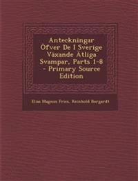 Anteckningar Ofver de I Sverige Vaxande Atliga Svampar, Parts 1-8 - Primary Source Edition