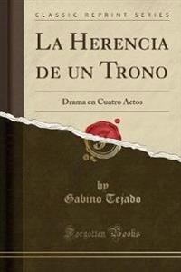 LA HERENCIA DE UN TRONO: DRAMA EN CUATRO
