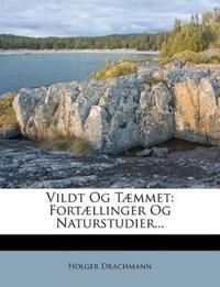 Vildt Og Tæmmet: Fortællinger Og Naturstudier...