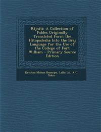 Rájníti: A Collection of Fables Originally Translated Form the Hitopadesha Into the Braj Language for the Use of the College of Fort William