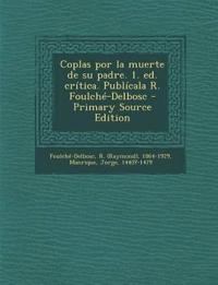 Coplas por la muerte de su padre. 1. ed. crítica. Publícala R. Foulché-Delbosc