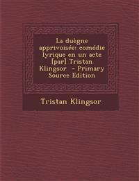 La duègne apprivoisée; comédie lyrique en un acte [par] Tristan Klingsor