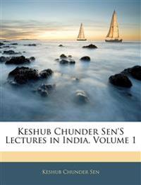 Keshub Chunder Sen'S Lectures in India, Volume 1