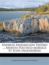 Andreae Maximiliani Fredro ... Monita Politico-moralia Et Icon Ingeniorum