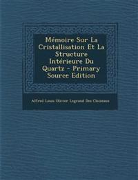 Memoire Sur La Cristallisation Et La Structure Interieure Du Quartz - Primary Source Edition