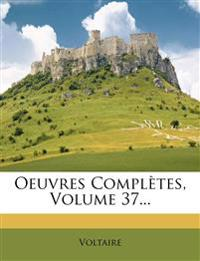 Oeuvres Completes, Volume 37...