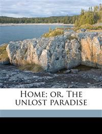 Home; or, The unlost paradise