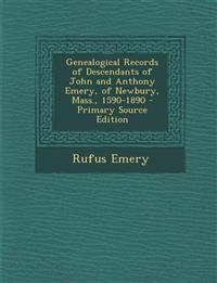 Genealogical Records of Descendants of John and Anthony Emery, of Newbury, Mass., 1590-1890 - Primary Source Edition