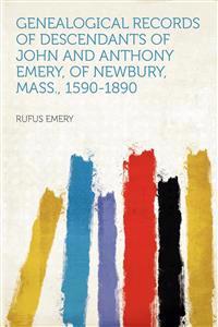Genealogical Records of Descendants of John and Anthony Emery, of Newbury, Mass., 1590-1890