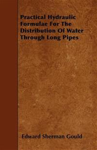 Practical Hydraulic Formulae For The Distribution Of Water Through Long Pipes