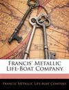 Francis' Metallic Life-Boat Company