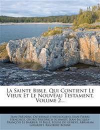 La Sainte Bible, Qui Contient Le Vieux Et Le Nouveau Testament, Volume 2...