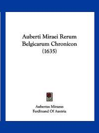 Auberti Miraei Rerum Belgicarum Chronicon