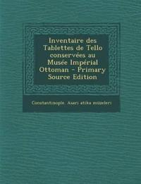 Inventaire des Tablettes de Tello conservées au Musée Impérial Ottoman - Primary Source Edition
