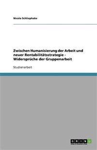 Zwischen Humanisierung der Arbeit und neuer Rentabilitätsstrategie - Widersprüche der Gruppenarbeit