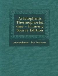 Aristophanis Thesmophoriazusae - Primary Source Edition