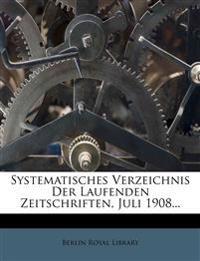 Systematisches Verzeichnis Der Laufenden Zeitschriften, Juli 1908...
