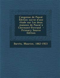 L'angoisse de Pascal. Édition suivie d'une étude sur Les deux maisons de Pascal à Clermont-Ferrand