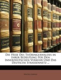 Die Pässe Des Thüringerwaldes in Ihrer Bedeutung Für Den Innerdeutschen Verkehr Und Das Deutsche Strassennetz ...