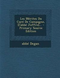 Les Merites Du Cure de Campagne, [L'abbe Joffre]... - Primary Source Edition