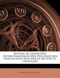 Beitrag Zu Genaueren Zeitbestimmungen Der Hellenischen Geschichten Von Der 63. Bis Zur 72. Olympiade