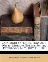 Catalogue Of Birds, Eggs And Nests: Museum Greene Smith, Peterboro, N. Y., July 11, 1880