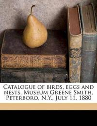 Catalogue of birds, eggs and nests. Museum Greene Smith, Peterboro, N.Y., July 11, 1880