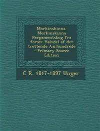 Morkinskinna. Morkinskinna Pergamentsbog fra forste Halvdel af det trettende Aarhundrede  - Primary Source Edition