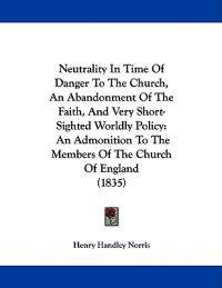 Neutrality in Time of Danger to the Church, an Abandonment of the Faith, and Very Short-sighted Worldly Policy